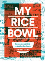 """""""My Rice Bowl"""" reflects the personal Korean-fusion cuisine of Rachel Yang."""