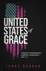 """Cover of the book """"United States of Grace: A memoir of Homelessness, Addiction, Incarceration and Hope,"""" by Lenny Duncan."""