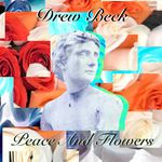 """An album cover features the words """"Drew Beck, Peace And Flowers,"""" and a collage of rose petals with a ancient Greek-style sculpture of a person's head and shoulders."""