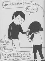 """A black-and-white comic-book style drawing shows a child with pigtails talking to an adult, with dialogue bubbles depicting the following conversation. Child: """"Look at the picture I found!"""" Adult: """"Oh, yeah. He had a really rough childhood... Your dad ran away when he was 13 & survived on his own as a little hoodlum!"""""""