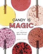 """Jami Curl is the author of """"Candy Is Magic: Real Ingredients, Moden Recipes."""""""