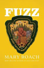 Fuzz: When Nature Breaks the Law by Mary Roach