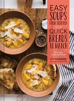 """Ivy Manning includes 70 recipes to pair and share in """"Easy Soups From Scratch with Quick Breads to Match."""" Her promise: a hearty, flavorful soup and warm, textured bread from stove to table in under an hour."""